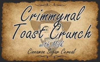 Crimmynal Toast Crunch with Milk